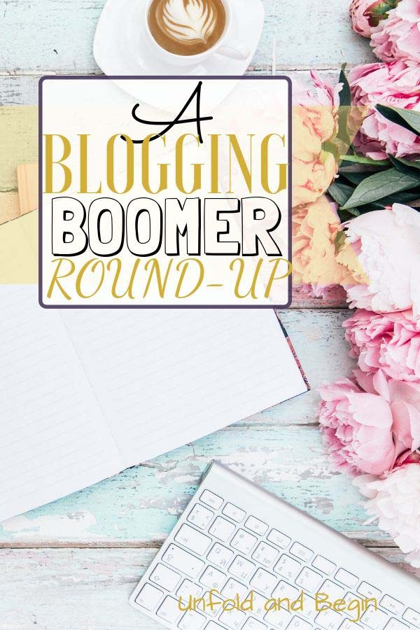 A blogging Boomer Round-up of posts to keep you informed. #BloggingBoomers #BabyBoomers #BoomersWhoBlog #BoomersRoundUp