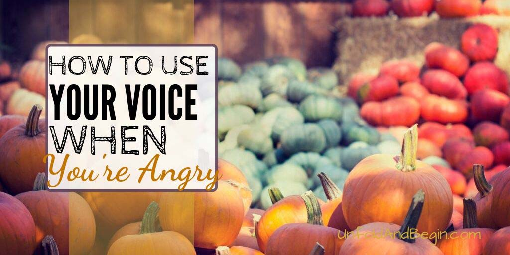 How to Use Your Voice When You're Angry