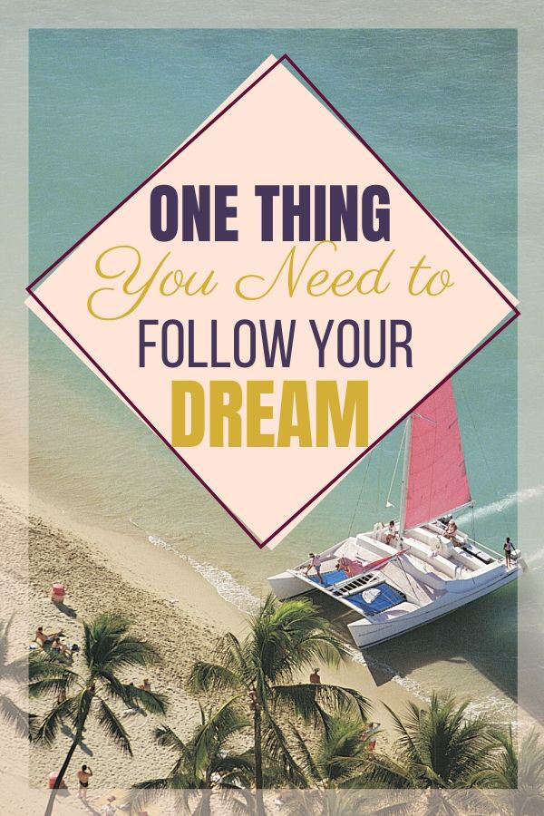 That One Thing You Need to Do to Follow Your Dream