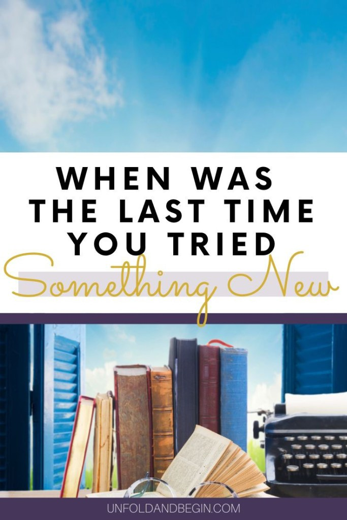 When was the Last Time You Tried Something New?