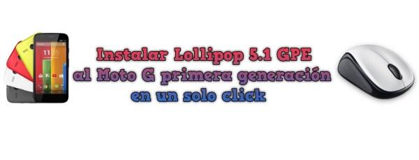 Instalar Lollipop 5.1 al Moto G priera generación en un solo click