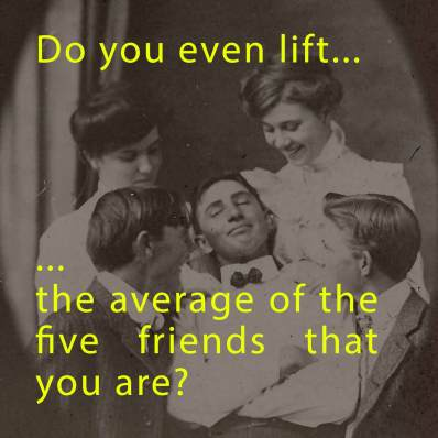 Do you even lift... the average of your friends?