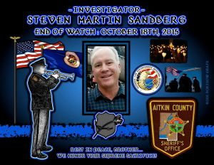 Veteran Aitkin County (Minn.) Sheriff's Deputy Steven Sandberg, killed on duty in October 2015, is remembered in a tribute posted on the department's website. Sandberg's funeral was Oct. 23 in Aitkin.