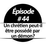 Un chrétien peut-il être possédé par un démon?