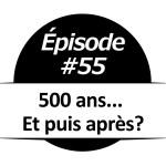 500 ans... Et puis après?