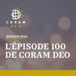 LE 100e ÉPISODE DE CORAM DEO