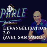 SAM'PARLE D'ÉVANGÉLISATION 2.0