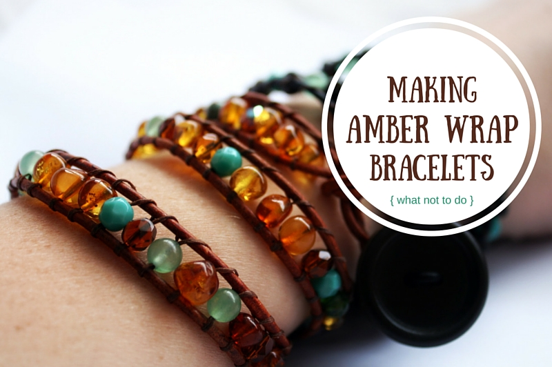 Making Amber Wrap Bracelets (What NOT To Do)