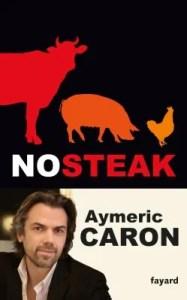 """No Steak"" d'Aymeric Caron - Editions Fayard"