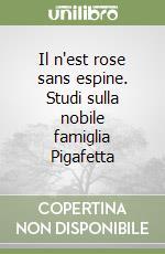 Il n'est rose sans espine. Studi sulla nobile famiglia Pigafetta libro di Petrizzelli Michela; Morello Albino
