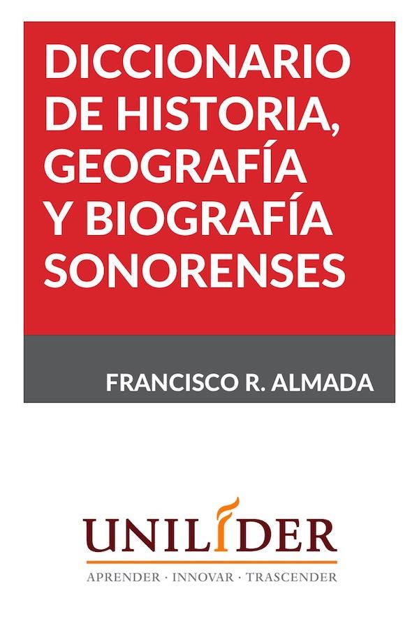 Diccionario De Historia, Geografía Y Biografía Sonorenses