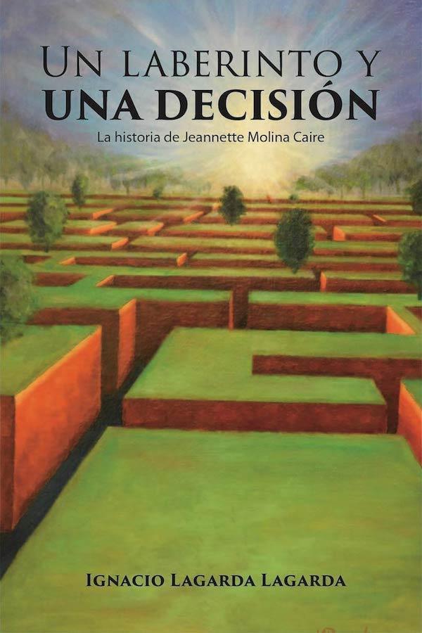 Un Laberinto Y Una Decisión. La Historia De Jeannette Molina Caire