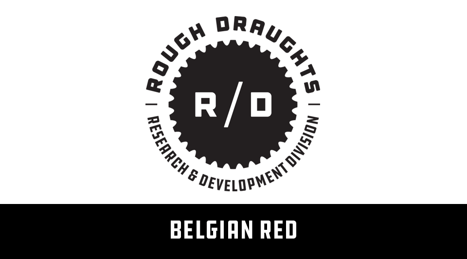 Rough Draughts: Belgian Red