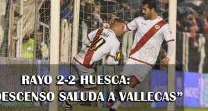 Crónica de Rayo 2-2 Huesca