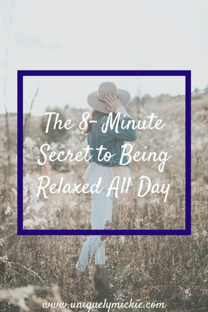 The 8 Minute Secret to Being Relaxed All Day