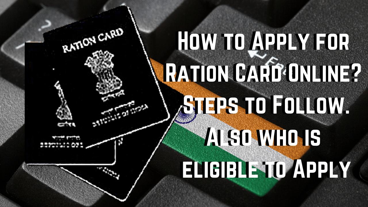 रेशन कार्डसाठी ऑनलाईन अर्ज कसा करावा? अनुसरण करण्यासाठी पावले, आणि कोण पात्र आहे