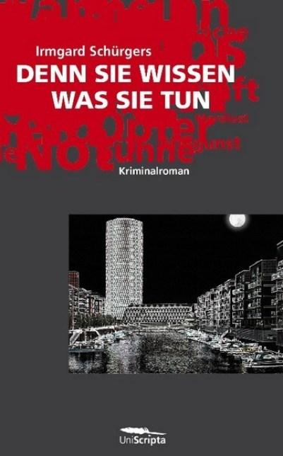 Denn sie wissen was sie tun von Irmgard Schürgers, Cover mit freundlicher Genehmigung von UniScripta Verlag