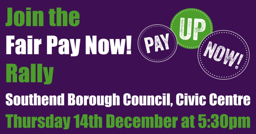 Image announcing Fair Pay Now! Rally at Southend Borough Council, Civic Centre on Thursday 14th December at 5.30pm.