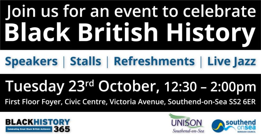 "Announcement graphic reading: ""Join us for an event to celebrate Black British History. Speakers, stalls, refreshments, live jazz. Tuesday 23rd October, 12:30 – 2:00pm. Southend Borough Council, First Floor Foyer, Civic Centre, Victoria Avenue, Southend-on-Sea SS2 6ER."" Black History 365, UNISON Southend-on-Sea and Southend Borough Council logos are displayed beneath."