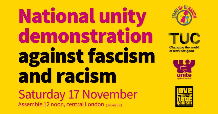 "Announcement graphic reading: ""National Unity Demonstration Against Fascism and Racism, Saturday 17 November, Assemble 12 noon, central London (details tbc)."" Stand Up To Racism, TUC, Unite Against Fascism and Love Music Hate Racism logos are displayed vertically alongside."