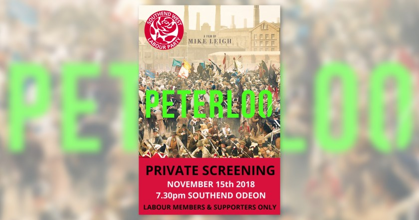 """Announcement graphic reading: """"PETERLOO: A FILM BY MIKE LEIGH – Private Screening, November 15th 2018, 7.30pm Southend Odeon. Labour Members & Supporters Only."""" The announcement graphic also features the Southend West Labour Party logo and the Peterloo film poster dipicting the Peterloo Massacre when cavalry charged into a crowd of 60,000–80,000 people who had gathered to demand the reform of parliamentary representation."""