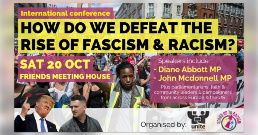 """Announcement graphic reading: """"International Conference: How Do We Defeat The Rise Of Fascism & Racism? Saturday 20 October, Friends Meeting House, London NW1 2BJ. Speakers include: Diane Abbott MP, John McDonnell MP plus parliamentarians, faith and community leaders, and campaigners from across Europe and the US."""