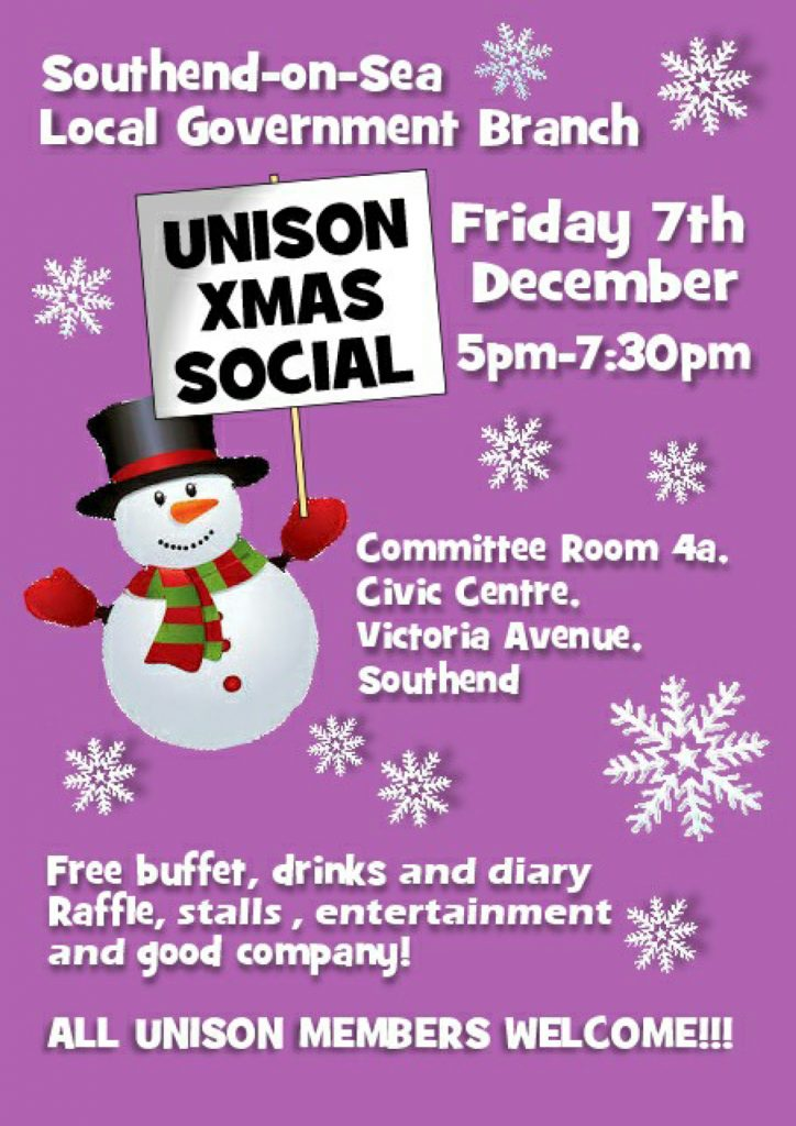 Image of festive poster/flyer reading: Southend-on-Sea Local Government Branch. UNISON Xmas Social. When: Friday 7th December, 5:00 – 7:30pm. Where: Southend Borough Council, Committee Room 4a, Civic Centre, Victoria Avenue, Southend-on-Sea SS2 6ER. Free buffet, drinks and 2019 UNISON diary. Raffle, stalls and entertainment. Come along, catch-up and enjoy the company! All UNISON members welcome!