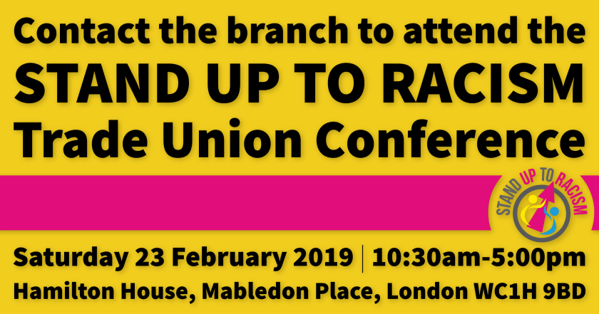 "Feature image reading: ""Contact the branch to attend the STAND UP TO RACISM Trade Union Conference on Saturday 23 February 2019 at 10:30am–5:00pm at Hamilton House, Mabledon Place, London WC1H 9BD."""