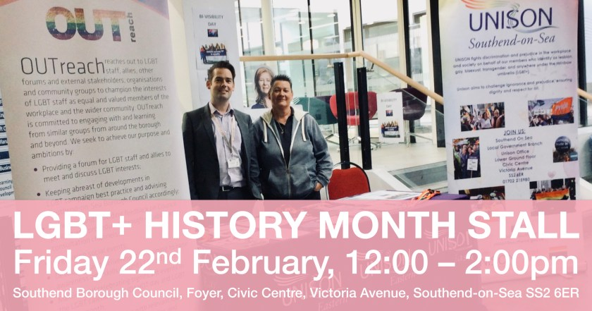 "Announcement graphic reading: ""LGBT+ HISTORY MONTH STALL – Friday 22nd February, 12:00-2:00pm – Southend Borough Council, Foyer, Civic Centre, Victoria Avenue, Southend-on-Sea SS2 6ER"". This announcement text overlays a photograph of Michael Sargood (OUTreach member) and Sam Adams (UNISON LGBT+ Support Officer) on the UNISON Bi Visibility Day stall at Southend-on-Sea Borough Council in 2018."