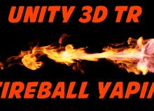 Unity 3d Fireball yapımı