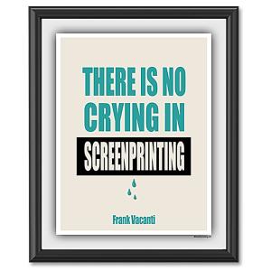 No-Crying-in-Screenprinting