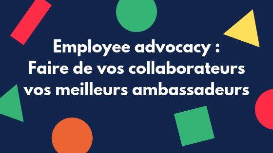 Employee advocacy vos collaborateurs vos meilleurs ambassadeurs