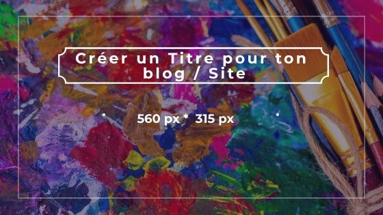 Créer un Titre pour ton blog Site