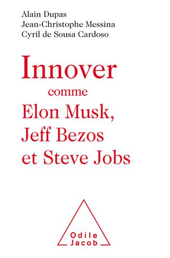 Innover comme Elon Musk, Jeff Bezos et Steve Jobs