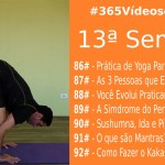 #365VídeosdeYoga – 13ª Semana com Práticas de Yoga, Nadis, Mantras, como fazer o Kakasana e uma Reflexão Sobre Perfeição