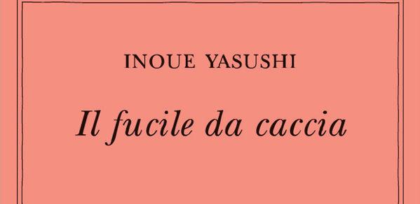 IL FUCILE DA CACCIA Yasushi Inoue
