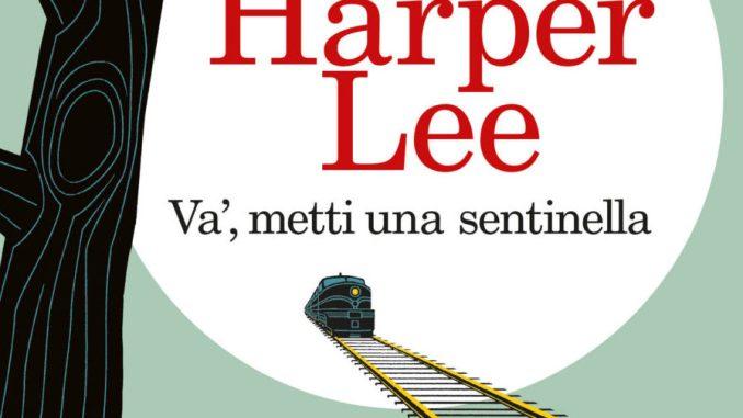 VA', METTI UNA SENTINELLA Harper Lee Recensioni Libri e News UnLibro