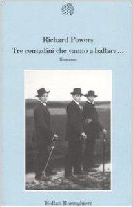 TRE CONTADINI CHE VANNO A BALLARE, di Richard Powers Recensioni Libri e News  UnLibro