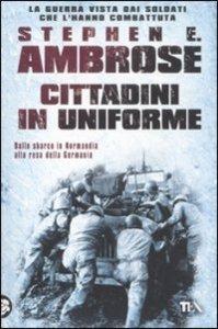 Cittadini in uniforme Stephen Ambrose Recensione UnLibro