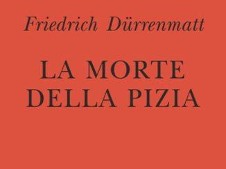 La morte della pizia Friedrich Dürrenmatt Recensione UnLibro