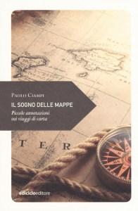 Il sogno delle mappe Paolo Ciampi Recensioni e News UnLibro