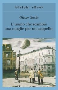 L'UOMO CHE SCAMBIÒ SUA MOGLIE PER UN CAPPELLO Oliver Sacks Recensioni Libri e News UnLibro