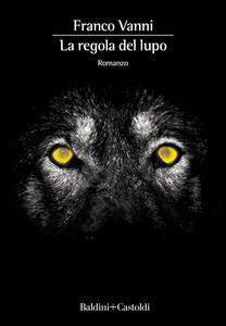 La regola del lupo Franco Vanni Recensioni e News UnLibro