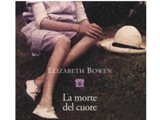 LA MORTE DEL CUORE Elizabeth Bowen Recensioni Libri e News