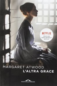 L'ALTRA GRACE Margaret Atwood Recensioni Libri e News UnLibro