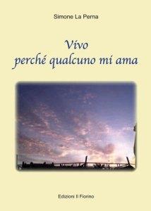 Vivo perché qualcuno mi ama Simone La Perna Recensioni Libri e News UnLibro