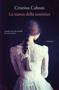 LA STANZA DELLA TESSITRICE Cristina Caboni Recensioni Libri e News