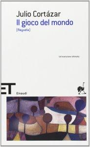 RAYUELA Il gioco del mondo Julio Cortázar Recensioni Libri e News Unlibro