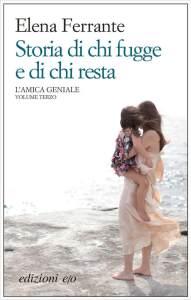 STORIA DI CHI FUGGE E DI CHI RESTA Elena Ferrante Recensioni Libri e News Unlibro