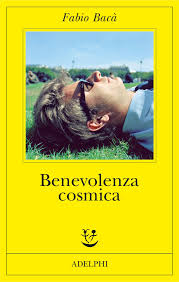 BENEVOLENZA COSMICA Fabio Bacà Recensioni Libri e news Unlibro